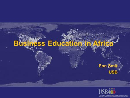 Business Education in Africa Eon Smit USB. Diversity Measures Size30 million km 2 20,4% of land area Population size900 million 14% of world population.