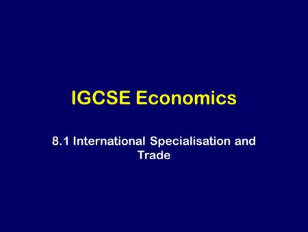 8.1 International Specialisation and Trade IGCSE Economics.