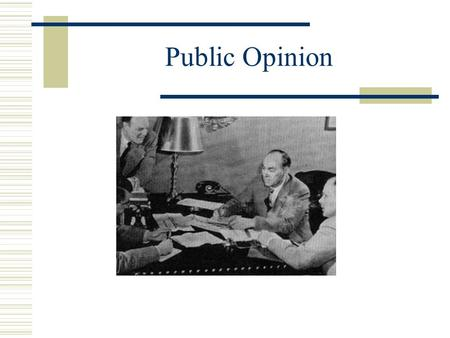 Public Opinion. What is Public Opinion?  Overt expression of values, beliefs, and attitudes by some segment of society. Values: basic orientation to.
