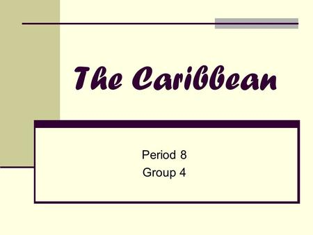 The Caribbean Period 8 Group 4. Location - Relative Many countries lie in the middle of the Caribbean sea between the southeast and southern-central coast.