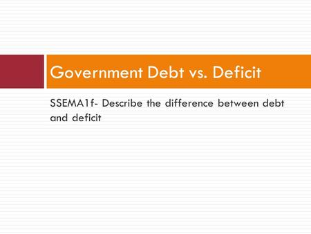 Government Debt vs. Deficit