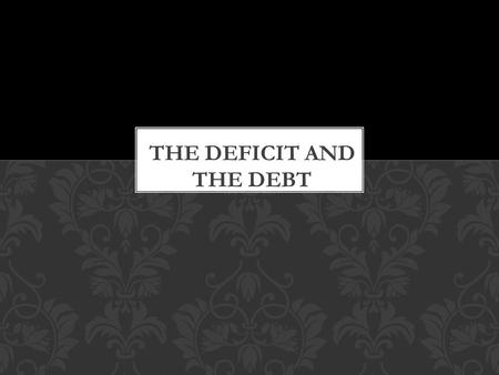 What is the current national debt? Debt Clock Two primary tools of discretionary fiscal policy: spending (G) taxes (T) THE DEFICIT AND THE DEBT.