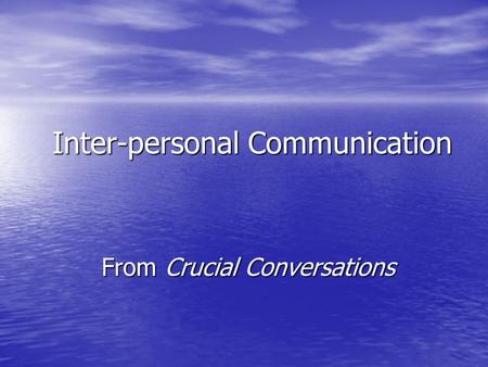 Inter-personal Communication From Crucial Conversations.