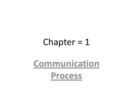 "Chapter = 1 Communication Process. Meaning of Communication Keith Davis says "" Communication is the process of passing of information and understanding."