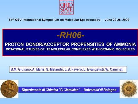 1 -RH06- PROTON DONOR/ACCEPTOR PROPENSITIES OF AMMONIA ROTATIONAL STUDIES OF ITS MOLECULAR COMPLEXES WITH ORGANIC MOLECULES 64 th OSU International Symposium.