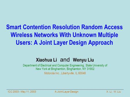X. Li, W. LiuICC 2003 - May 11, 2003A Joint Layer Design Smart Contention Resolution Random Access Wireless Networks With Unknown Multiple Users: A Joint.
