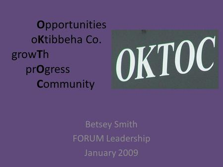 Opportunities oKtibbeha Co. growTh prOgress Community Betsey Smith FORUM Leadership January 2009.