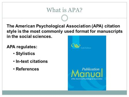 What is APA? The American Psychological Association (APA) citation style is the most commonly used format for manuscripts in the social sciences. APA regulates: