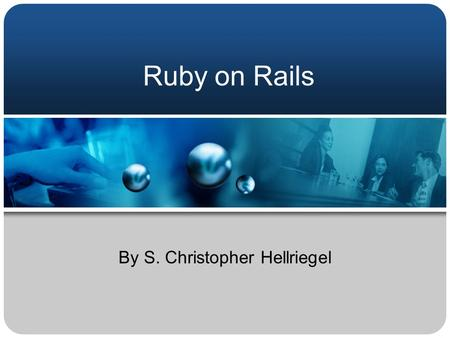 Ruby on Rails By S. Christopher Hellriegel. Overview 1. What is Ruby on Rails? 2. What is MVC? 3. Simple example 4. Wow, that was cool!