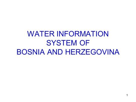 1 WATER INFORMATION SYSTEM OF BOSNIA AND HERZEGOVINA.