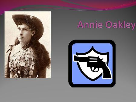 Annie's Birth Annie was born August 13 th, 1860 in Dhark County, Ohio.