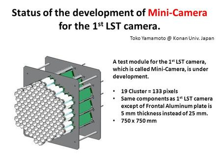 Status of the development of Mini-Camera for the 1 st LST camera. Toko Konan Univ. Japan A test module for the 1 st LST camera, which is called.