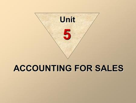 ACCOUNTING FOR SALES Unit 5. Revenues are reported when earned in accordance with the revenue recognition principle. In a merchandising company. revenues.