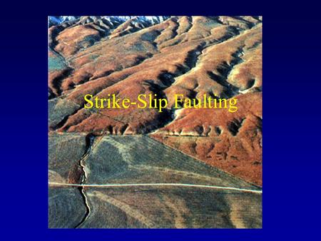 Strike-Slip Faulting. Outline Tectonic setting –Transform plate boundaries –Escape structures in the hinterland of plate collision zones –Transfer zones.
