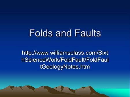 Folds and Faults  hScienceWork/FoldFault/FoldFaul tGeologyNotes.htm.