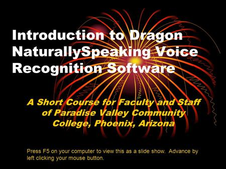 Introduction to Dragon NaturallySpeaking Voice Recognition Software A Short Course for Faculty and Staff of Paradise Valley Community College, Phoenix,