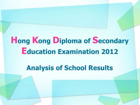 H ong K ong D iploma of S econdary E ducation Examination 2012 Analysis of School Results.