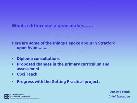 Annette Smith Chief Executive What a difference a year makes…… Here are some of the things I spoke about in Stratford upon Avon……..  Diploma consultations.