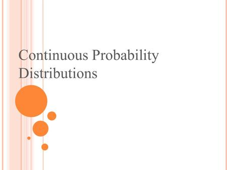 Continuous Probability Distributions. A continuous random variable can assume any value in an interval on the real line or in a collection of intervals.
