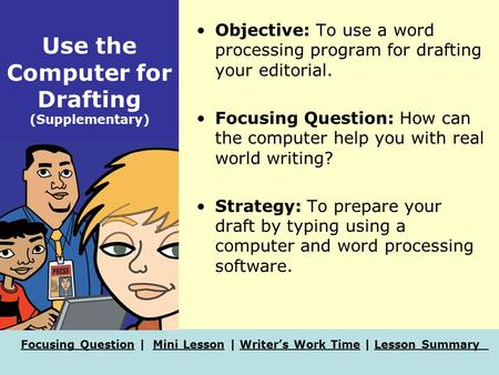 Focusing QuestionFocusing Question | Mini Lesson | Writer's Work Time | Lesson SummaryMini LessonWriter's Work TimeLesson Summary Use the Computer for.