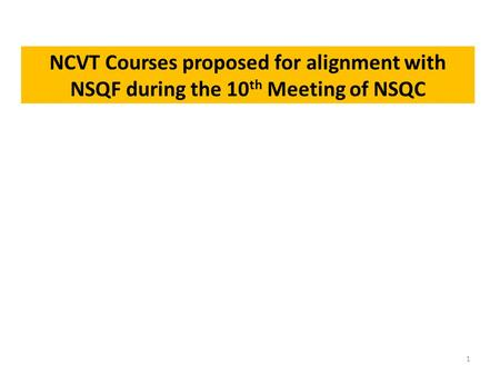 NCVT Courses proposed for alignment with NSQF during the 10 th Meeting of NSQC 1.