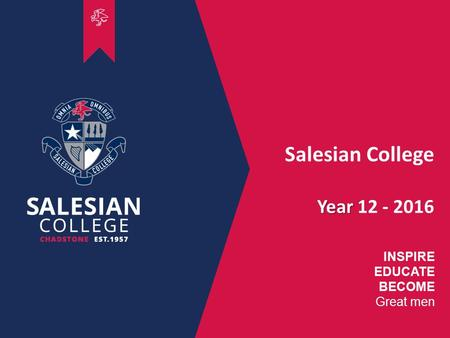 00 INSPIRE EDUCATE BECOME Great men Salesian College Year Year 12 - 2016.