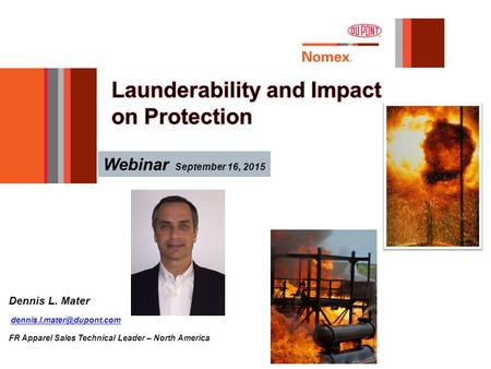 Dennis L. Mater FR Apparel Sales Technical Leader – North America Webinar September 16, 2015.