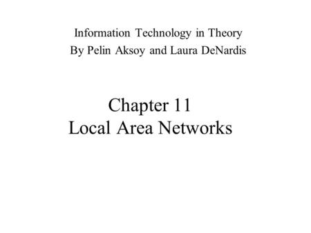 Chapter 11 Local Area Networks Information Technology in Theory By Pelin Aksoy and Laura DeNardis.