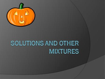 Solutions and Other Mixtures