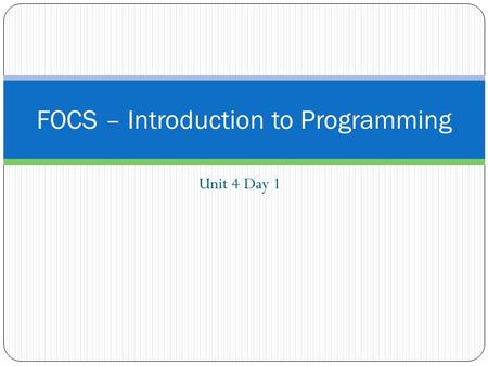 Unit 4 Day 1 FOCS – Introduction to Programming. Journal Entry: Unit #4 Entry #1 How do you think programs like Microsoft Word, Internet Explorer, and.