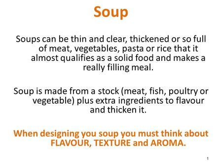 1 Soup Soups can be thin and clear, thickened or so full of meat, vegetables, pasta or rice that it almost qualifies as a solid food and makes a really.