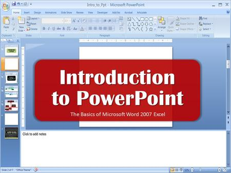 Introduction to PowerPoint The Basics of Microsoft Word 2007 Excel.