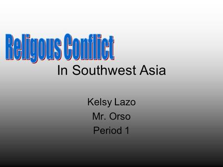 In Southwest Asia Kelsy Lazo Mr. Orso Period 1. 1.Compare and contrast the similarities and differences in the beliefs of Judaism, Christianity and Islam.