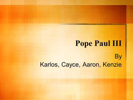 Pope Paul III By Karlos, Cayce, Aaron, Kenzie. Where is the place he did most of his work? Constructed Sala Regia In the Vatican. Commissioned Michelangelo.