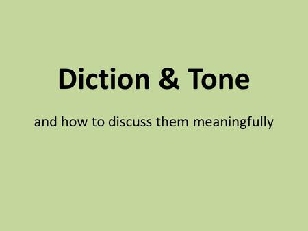 Diction & Tone and how to discuss them meaningfully.