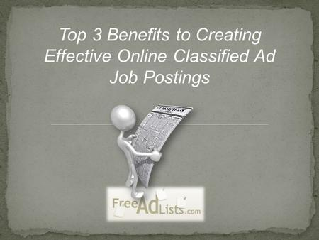 Top 3 Benefits to Creating Effective Online Classified Ad Job Postings.
