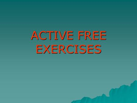 ACTIVE FREE EXERCISES. Definition: Free active exercises are those which are performed by the pt's own muscular efforts without the assistance or resistance.