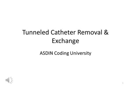 Tunneled Catheter Removal & Exchange ASDIN Coding University 1.