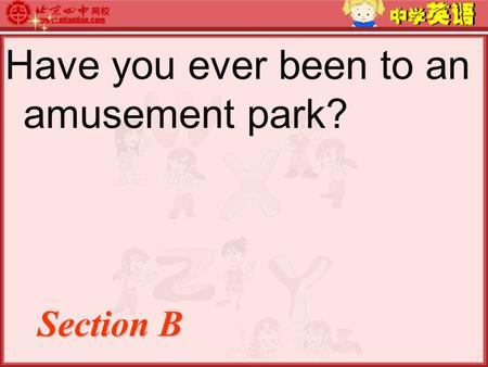 Have you ever been to an amusement park? Section B.