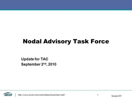 Nodal ATF  1 Nodal Advisory Task Force Update for TAC September 2 nd, 2010.