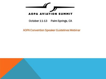 October 11-13 Palm Springs, CA AOPA Convention Speaker Guidelines Webinar.