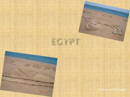 Written by Tóth Enikő.  Last summer I and my family travelled to Egypt for a week. We travelled there in July so the weather was very hot in Egypt. So.