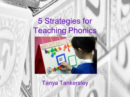 5 Strategies for Teaching Phonics Tanya Tankersley.