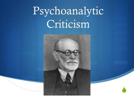  Psychoanalytic Criticism. The Rationale of Psychoanalytical Literary Criticism  If psychoanalysis can help us better understand human behavior, then.