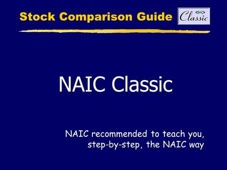 Stock Comparison Guide NAIC Classic NAIC recommended to teach you, step-by-step, the NAIC way.