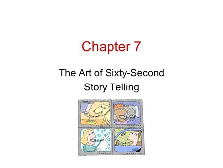 "Chapter 7 The Art of Sixty-Second Story Telling. Clients buy well-crafted solutions to their marketing problems – they don't buy ""spots."" Why Advertising."