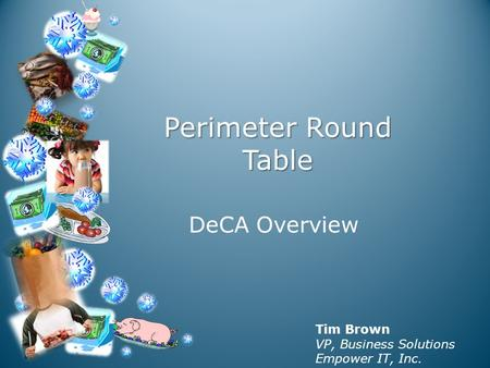 Perimeter Round Table DeCA Overview Tim Brown VP, Business Solutions Empower IT, Inc.
