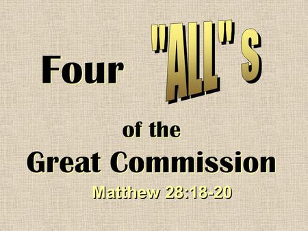 Four of the Great Commission Matthew 28:18-20. Four 's of the Great Commission All Power (Authority) –Eph. 1:22-23; Heb. 1:1-2; Matt. 25:31-32.
