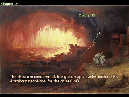 The cities are condemned, but get an up close inspection first. Abraham negotiates for the cities (Lot)