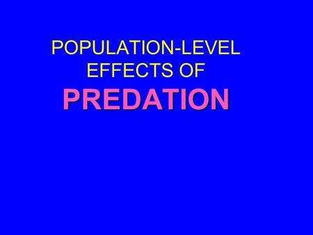 POPULATION-LEVEL EFFECTS OF PREDATION